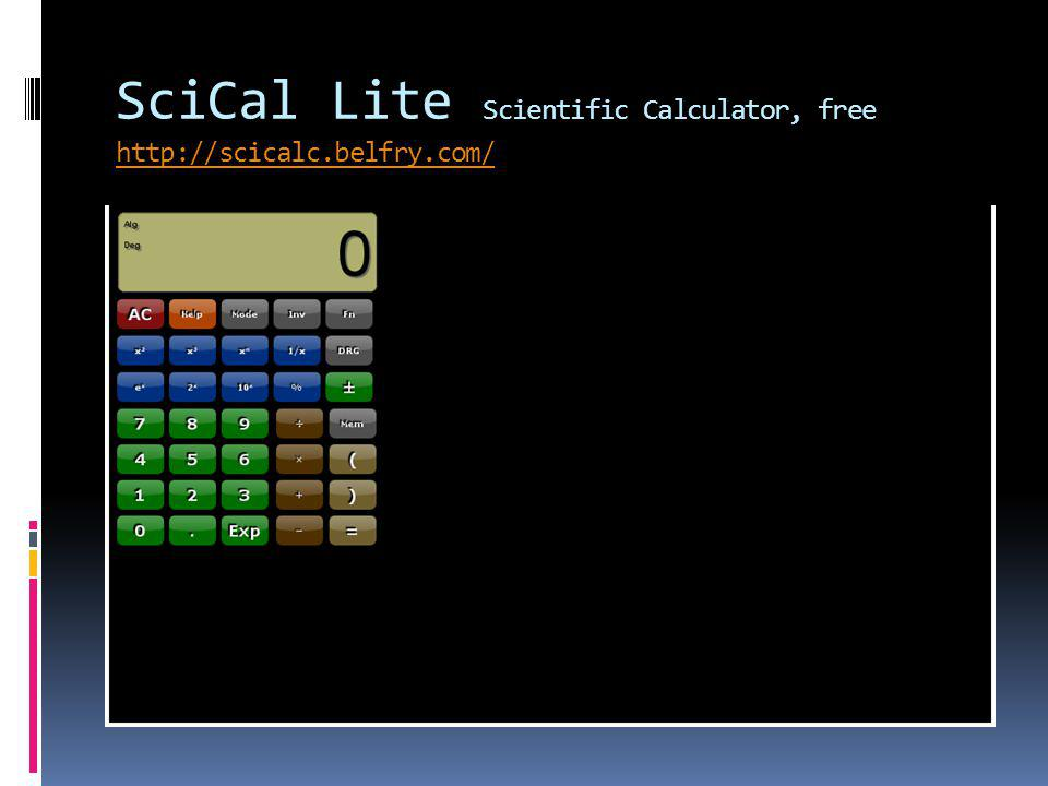 SciCal Lite Scientific Calculator, free http://scicalc.belfry.com/ http://scicalc.belfry.com/