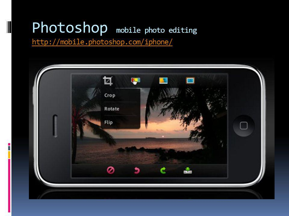 Photoshop mobile photo editing http://mobile.photoshop.com/iphone/ http://mobile.photoshop.com/iphone/