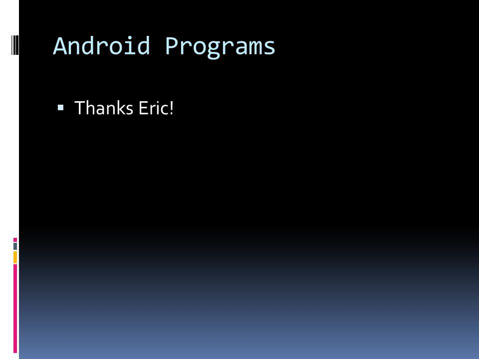Android Programs Thanks Eric!