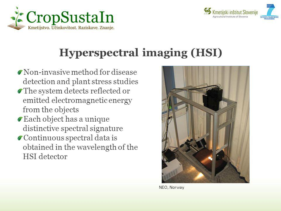 Hyperspectral imaging (HSI) Non-invasive method for disease detection and plant stress studies The system detects reflected or emitted electromagnetic energy from the objects Each object has a unique distinctive spectral signature Continuous spectral data is obtained in the wavelength of the HSI detector NEO, Norway