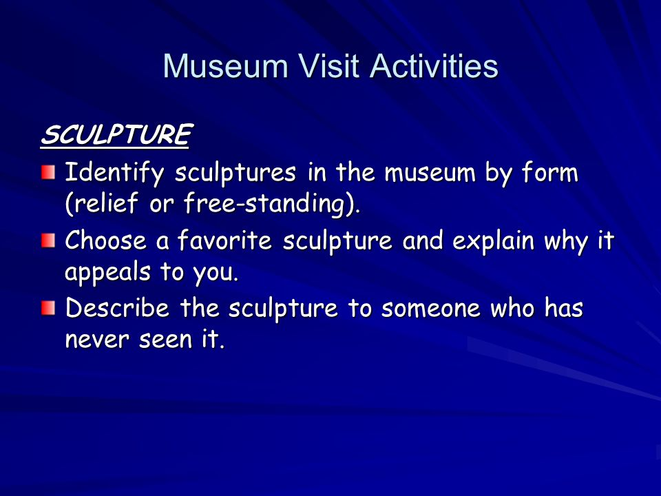 Museum Visit Activities Museum Visit Activities SCULPTURE Identify sculptures in the museum by form (relief or free-standing).