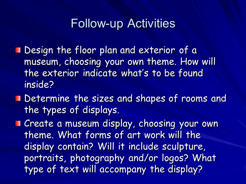 Follow-up Activities Design the floor plan and exterior of a museum, choosing your own theme.