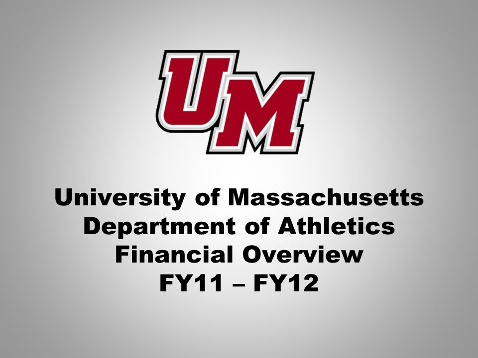 University of Massachusetts Department of Athletics Financial Overview FY11 – FY12