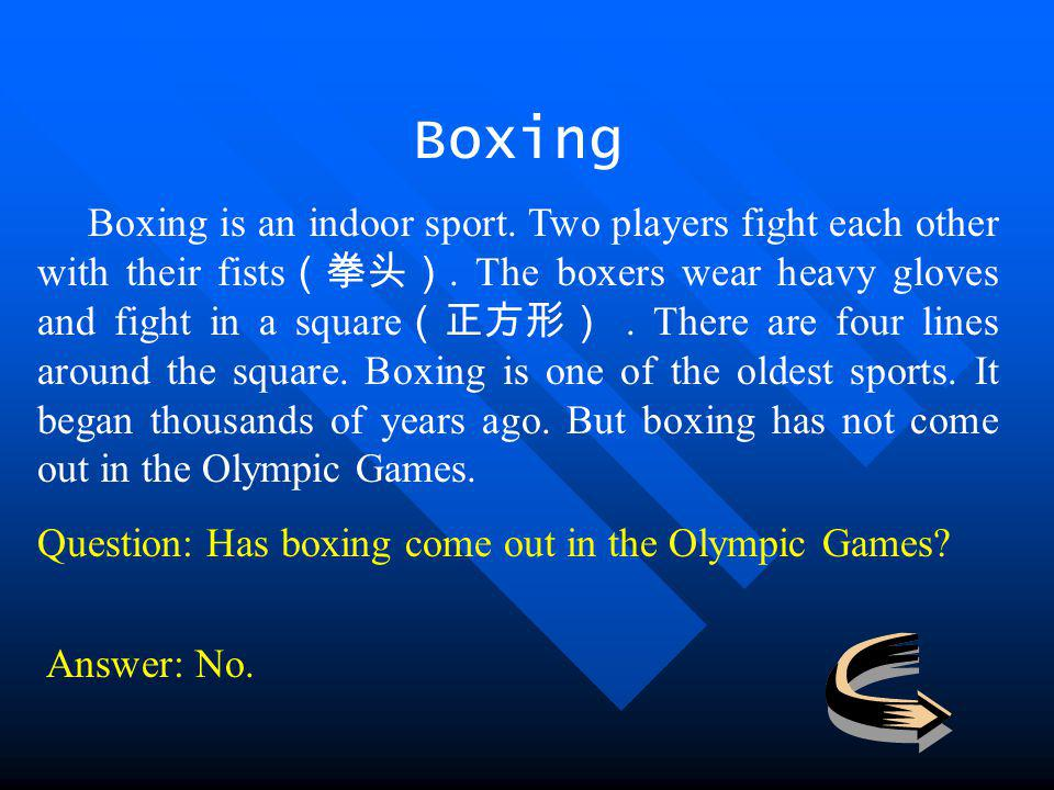 Boxing Boxing is an indoor sport. Two players fight each other with their fists.