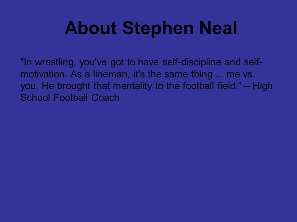 About Stephen Neal In wrestling, you ve got to have self-discipline and self- motivation.