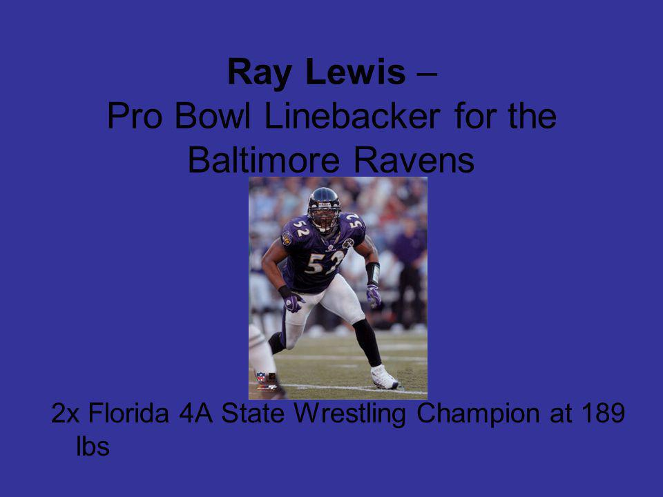Ray Lewis – Pro Bowl Linebacker for the Baltimore Ravens 2x Florida 4A State Wrestling Champion at 189 lbs