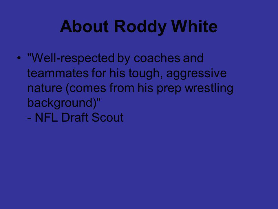 About Roddy White Well-respected by coaches and teammates for his tough, aggressive nature (comes from his prep wrestling background) - NFL Draft Scout