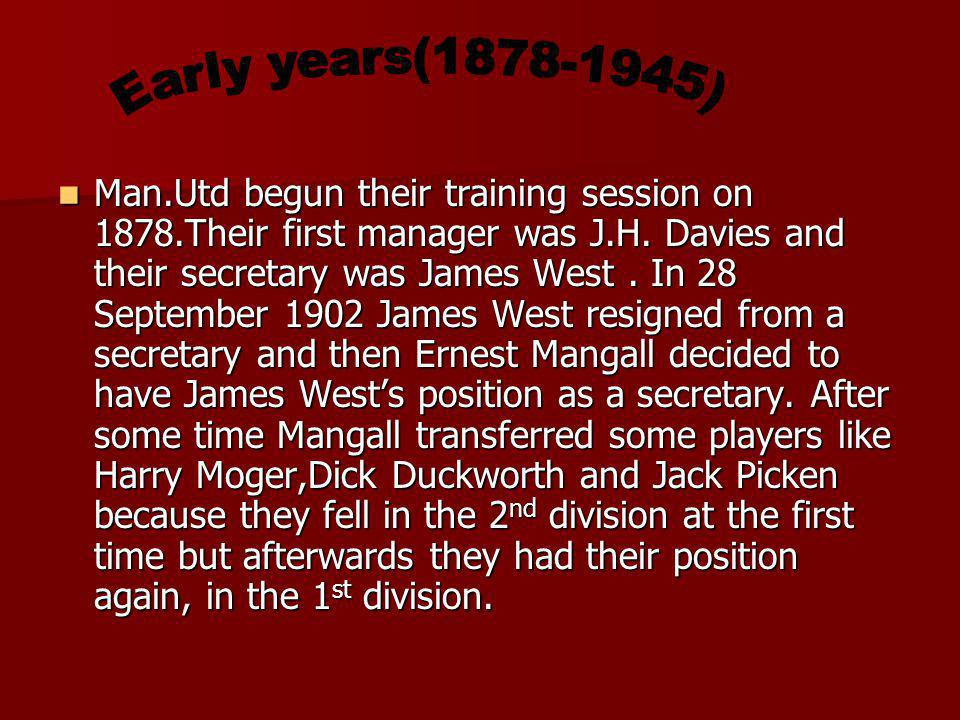 Man.Utd begun their training session on 1878.Their first manager was J.H.