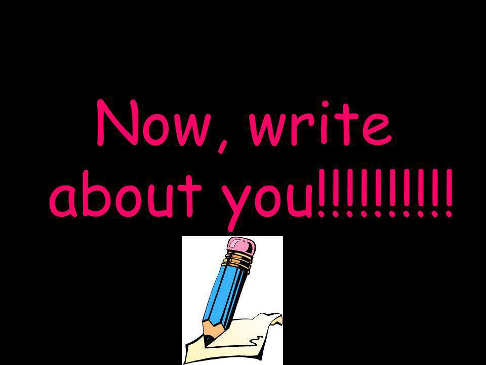 Now, write about you!!!!!!!!!!