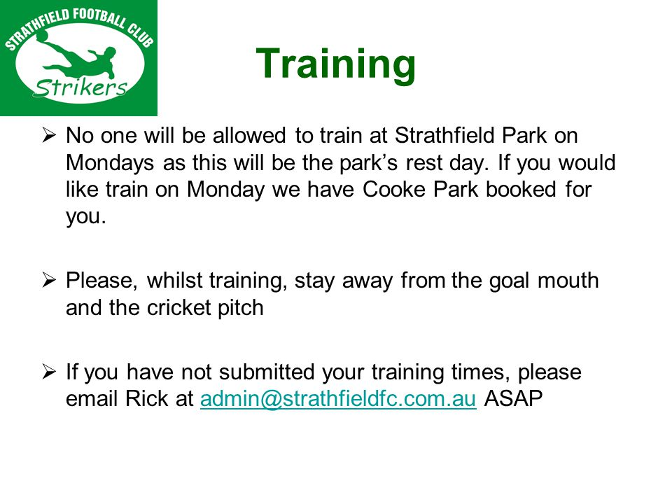Training No one will be allowed to train at Strathfield Park on Mondays as this will be the parks rest day.