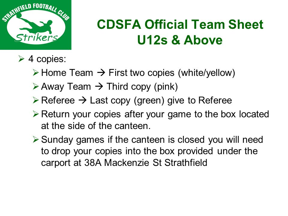 4 copies: Home Team First two copies (white/yellow) Away Team Third copy (pink) Referee Last copy (green) give to Referee Return your copies after your game to the box located at the side of the canteen.