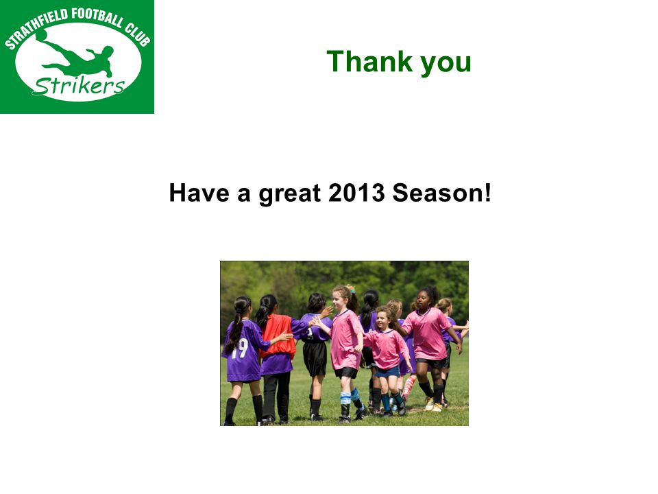 Thank you Have a great 2013 Season!