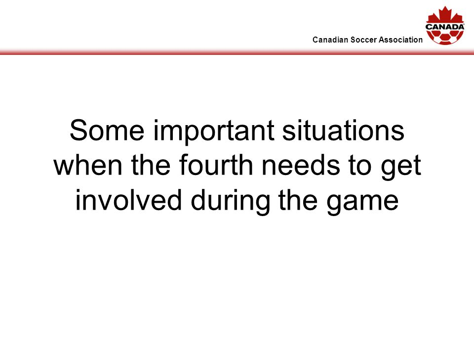 Canadian Soccer Association Some important situations when the fourth needs to get involved during the game