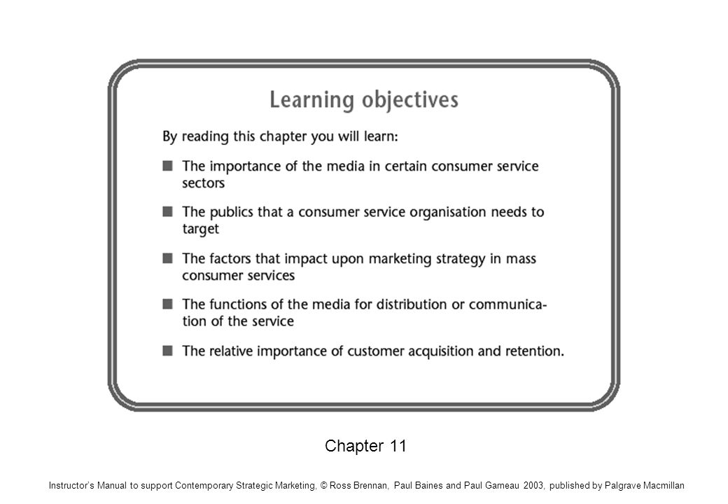 Chapter 11 Instructors Manual to support Contemporary Strategic Marketing, © Ross Brennan, Paul Baines and Paul Garneau 2003, published by Palgrave Macmillan
