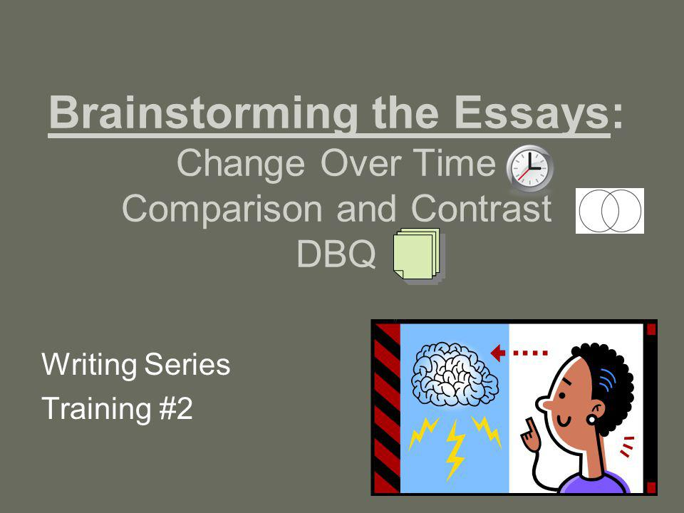 Brainstorming the Essays: Change Over Time Comparison and Contrast DBQ Writing Series Training #2