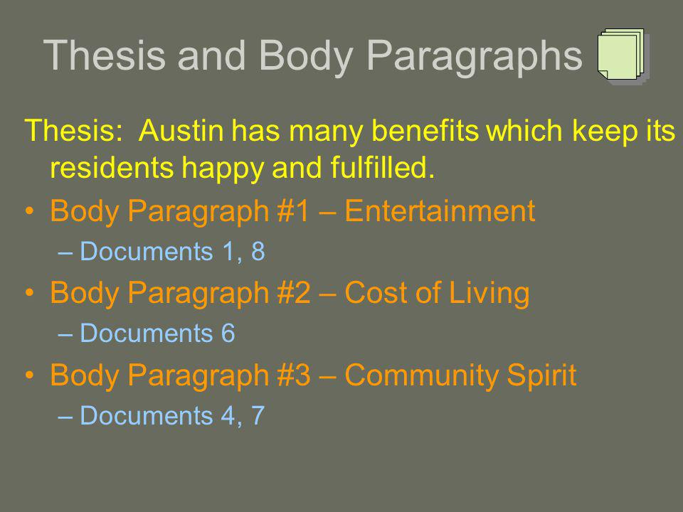 Thesis and Body Paragraphs Thesis: Austin has many benefits which keep its residents happy and fulfilled.