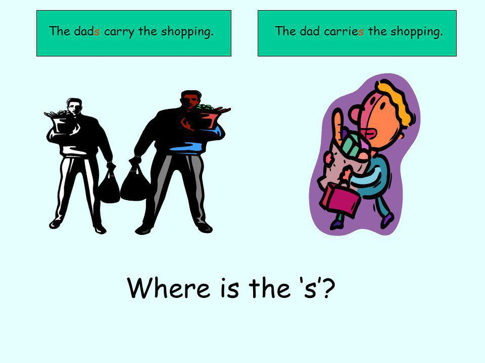 The dad carries the shopping.The dads carry the shopping. Where is the s