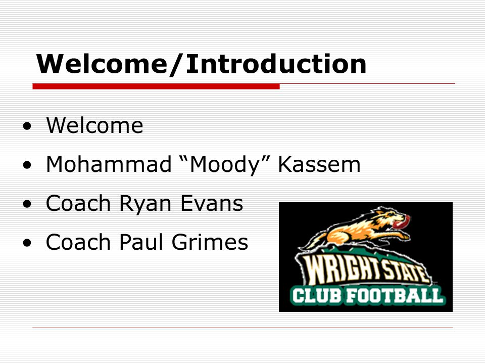 Welcome/Introduction Welcome Mohammad Moody Kassem Coach Ryan Evans Coach Paul Grimes