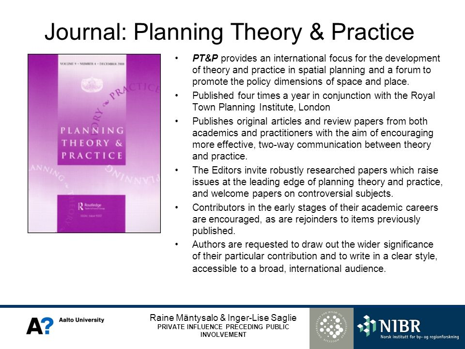 Raine Mäntysalo & Inger-Lise Saglie PRIVATE INFLUENCE PRECEDING PUBLIC INVOLVEMENT Journal: Planning Theory & Practice PT&P provides an international focus for the development of theory and practice in spatial planning and a forum to promote the policy dimensions of space and place.