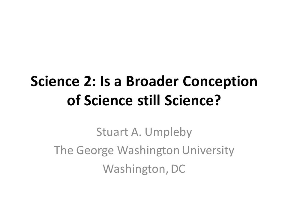 Science 2: Is a Broader Conception of Science still Science.