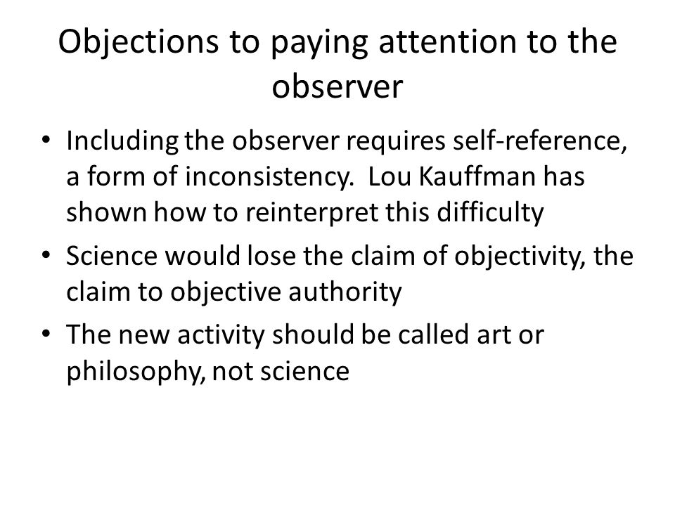 Objections to paying attention to the observer Including the observer requires self-reference, a form of inconsistency.