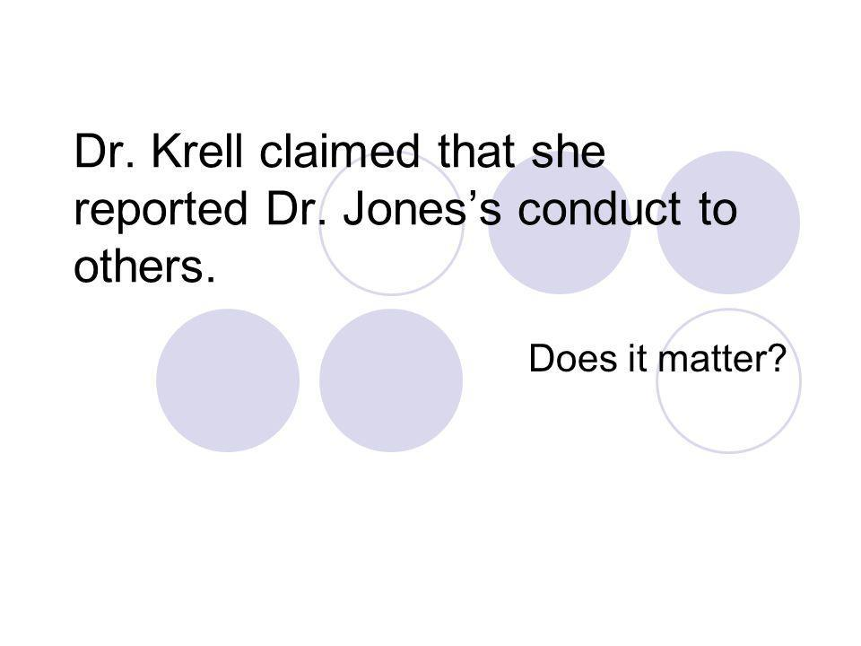 Dr. Krell claimed that she reported Dr. Joness conduct to others. Does it matter
