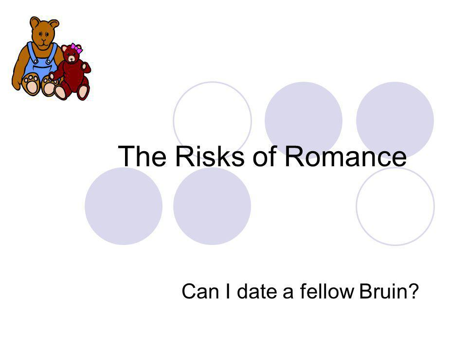 The Risks of Romance Can I date a fellow Bruin