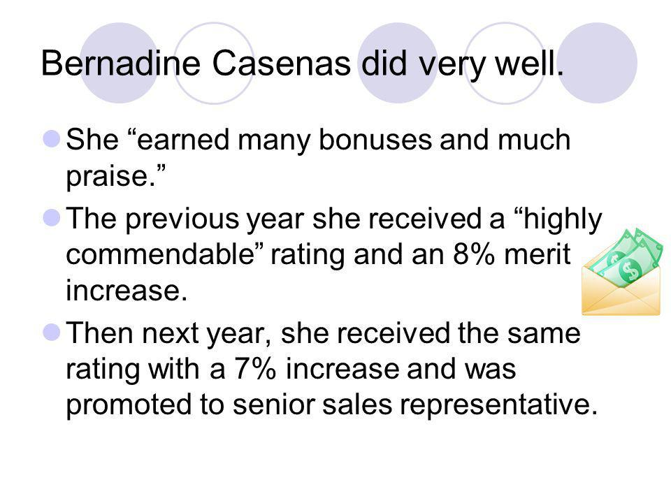 Bernadine Casenas did very well. She earned many bonuses and much praise.