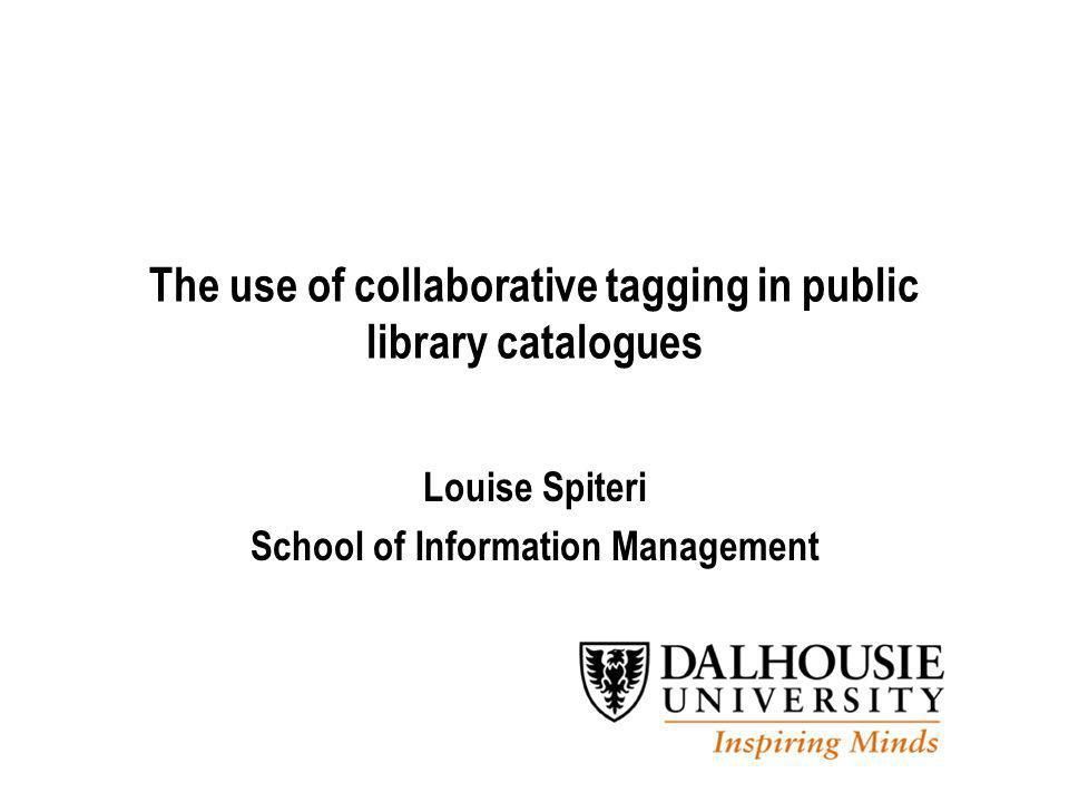 INTEGRATED BRAND MARKETING INTERNAL LAUNCH PREVIEW March 2004 The use of collaborative tagging in public library catalogues Louise Spiteri School of Information Management