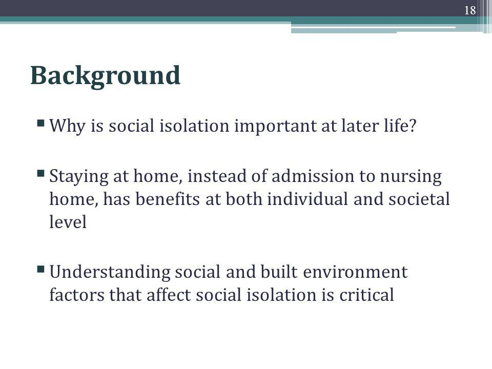 Background Why is social isolation important at later life.