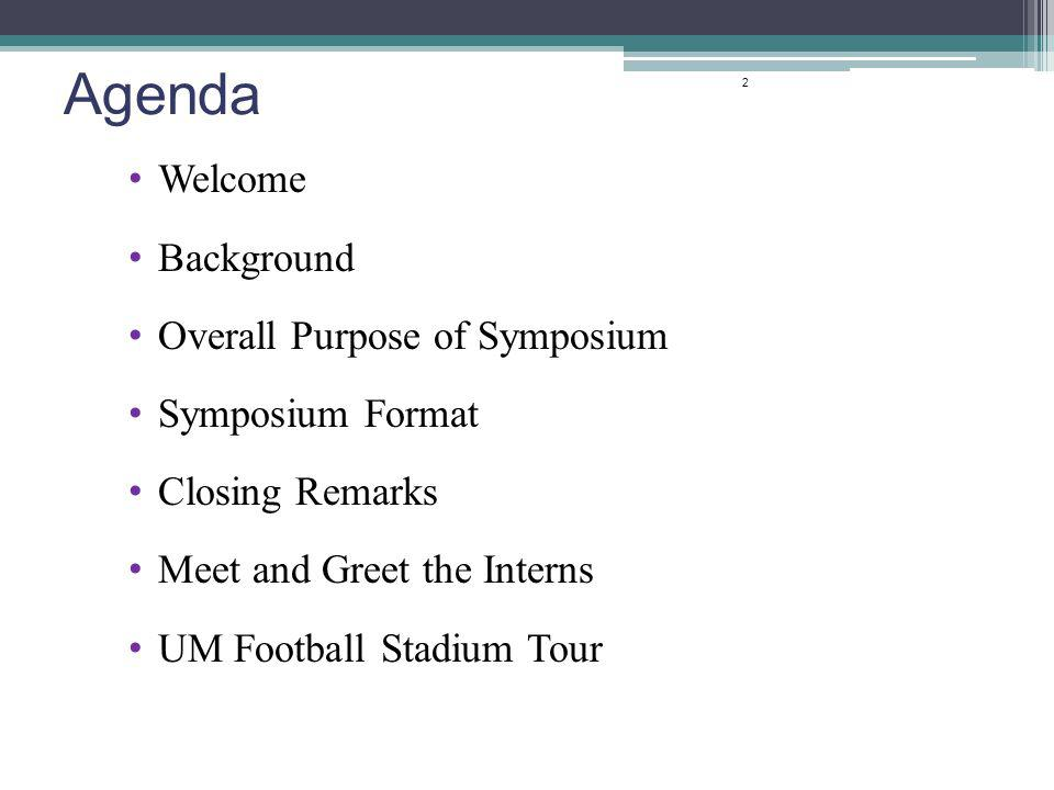 Agenda Welcome Background Overall Purpose of Symposium Symposium Format Closing Remarks Meet and Greet the Interns UM Football Stadium Tour 2