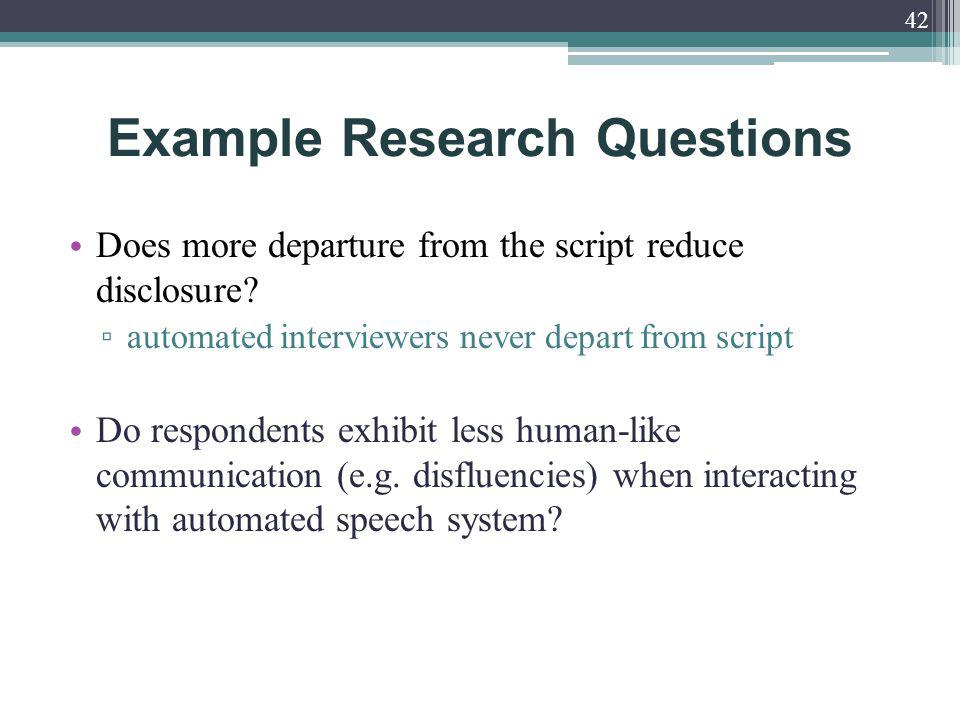 Example Research Questions Does more departure from the script reduce disclosure.
