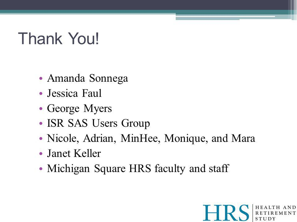 Amanda Sonnega Jessica Faul George Myers ISR SAS Users Group Nicole, Adrian, MinHee, Monique, and Mara Janet Keller Michigan Square HRS faculty and staff Thank You!