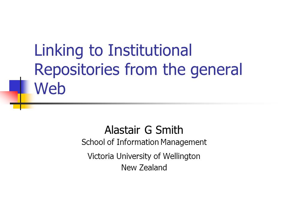 Linking to Institutional Repositories from the general Web Alastair G Smith School of Information Management Victoria University of Wellington New Zealand