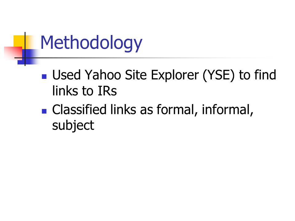 Methodology Used Yahoo Site Explorer (YSE) to find links to IRs Classified links as formal, informal, subject