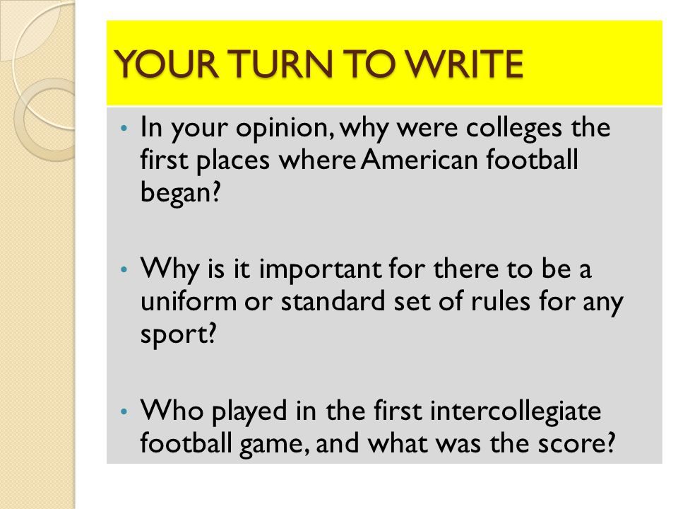 YOUR TURN TO WRITE In your opinion, why were colleges the first places where American football began.