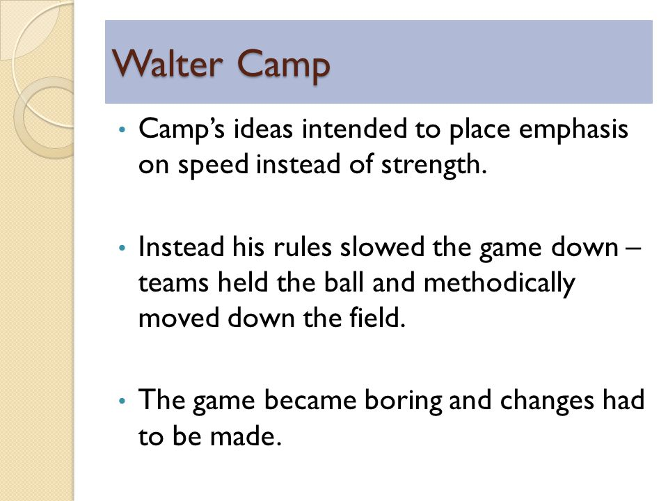 Walter Camp Camps ideas intended to place emphasis on speed instead of strength.