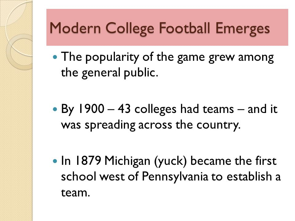 Modern College Football Emerges The popularity of the game grew among the general public.