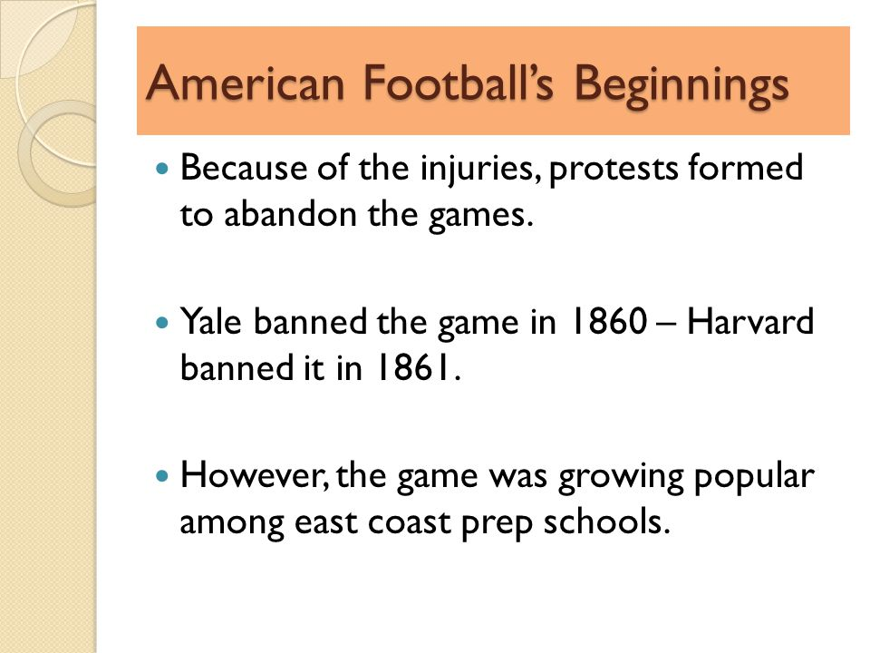 American Footballs Beginnings Because of the injuries, protests formed to abandon the games.