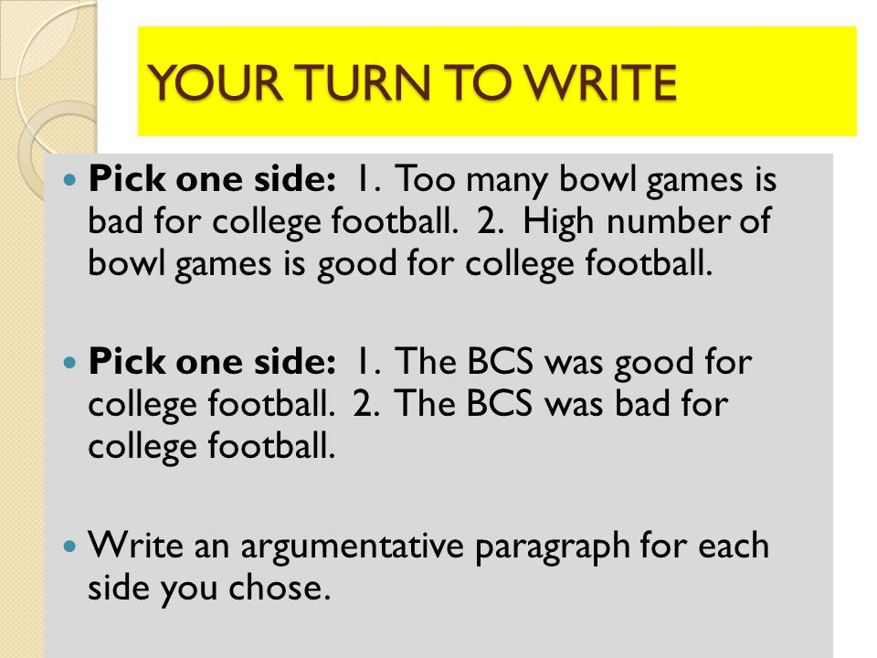 YOUR TURN TO WRITE Pick one side: 1. Too many bowl games is bad for college football.