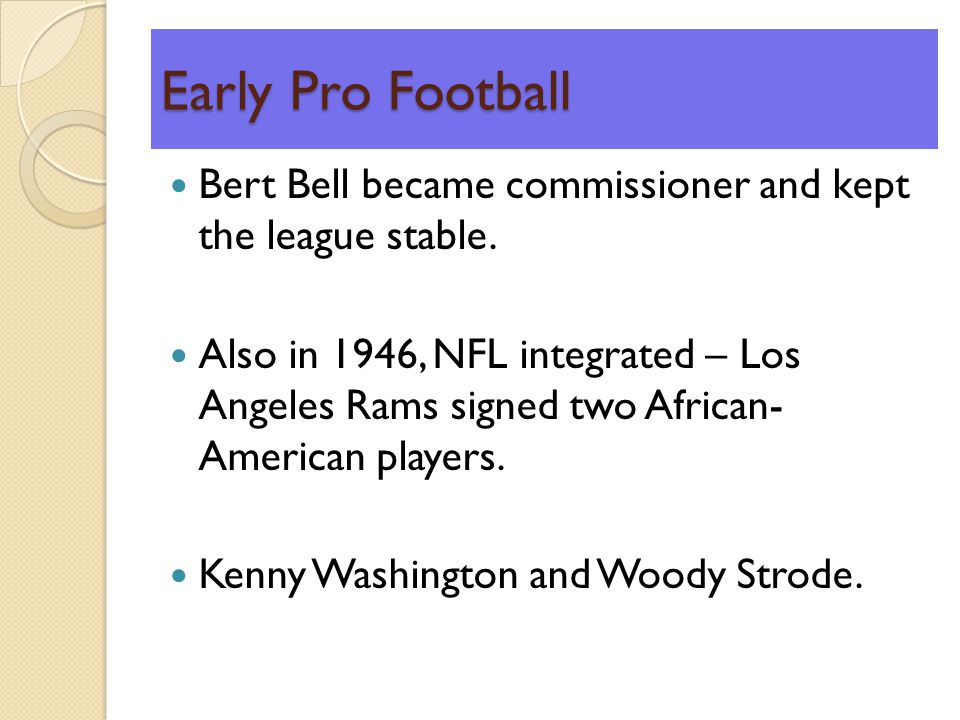 Early Pro Football Bert Bell became commissioner and kept the league stable.