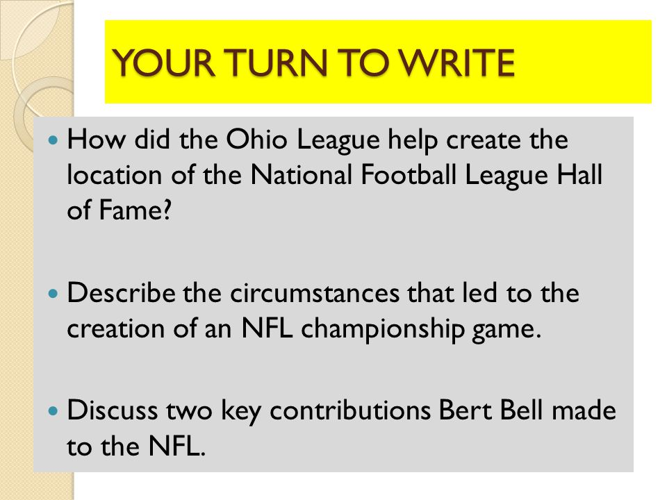 YOUR TURN TO WRITE How did the Ohio League help create the location of the National Football League Hall of Fame.