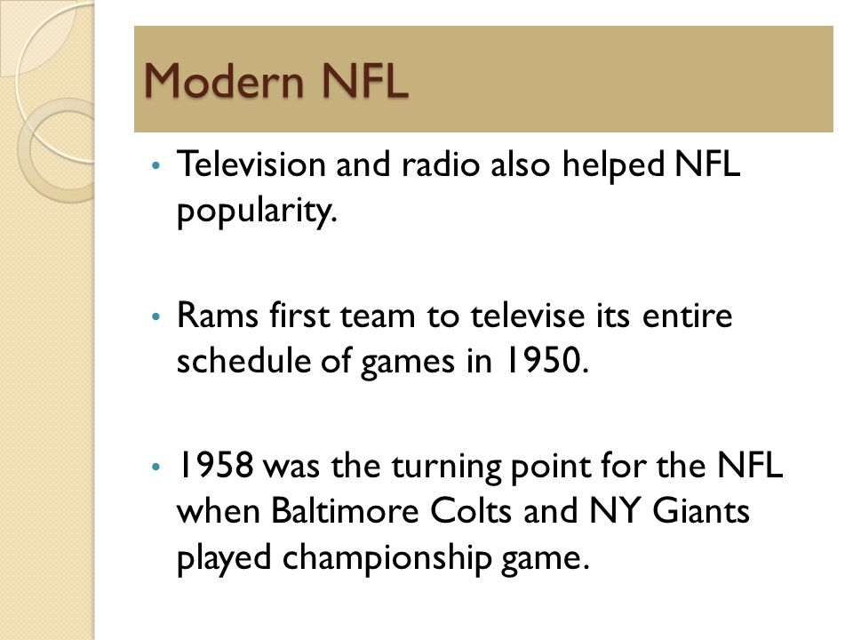 Modern NFL Television and radio also helped NFL popularity.