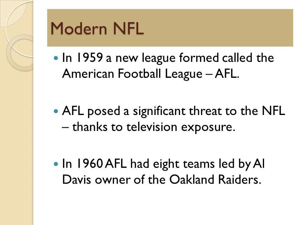 Modern NFL In 1959 a new league formed called the American Football League – AFL.
