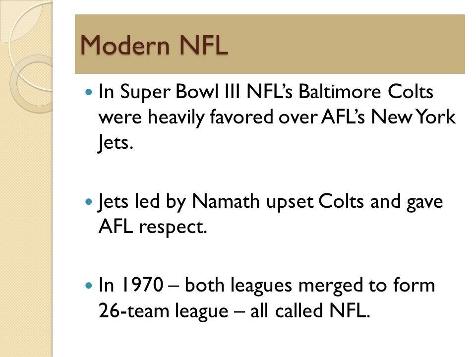 Modern NFL In Super Bowl III NFLs Baltimore Colts were heavily favored over AFLs New York Jets.
