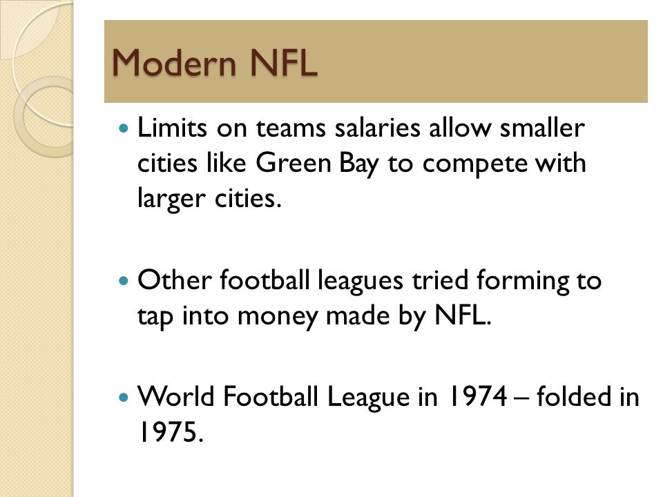 Modern NFL Limits on teams salaries allow smaller cities like Green Bay to compete with larger cities.