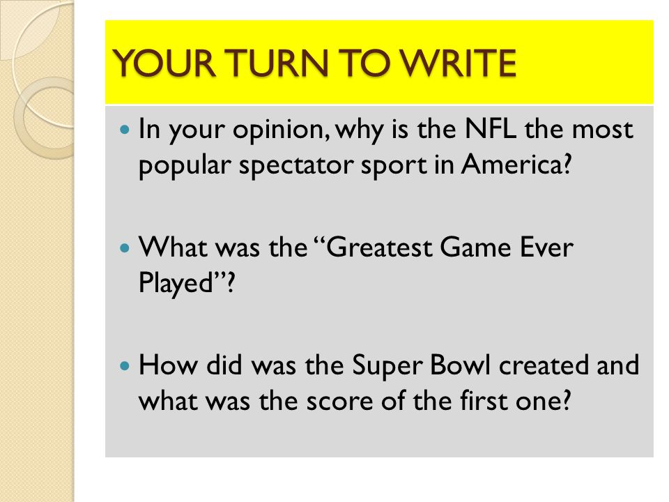 YOUR TURN TO WRITE In your opinion, why is the NFL the most popular spectator sport in America.