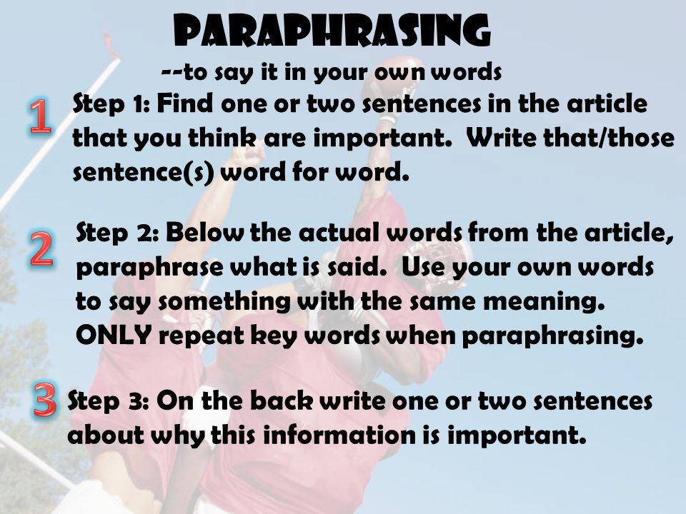 Paraphrasing --to say it in your own words Step 1: Find one or two sentences in the article that you think are important.