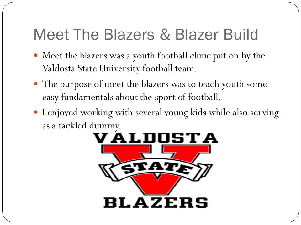 Meet The Blazers & Blazer Build Meet the blazers was a youth football clinic put on by the Valdosta State University football team.