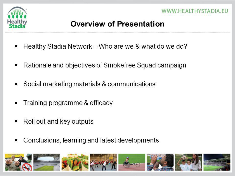 Overview of Presentation Healthy Stadia Network – Who are we & what do we do.